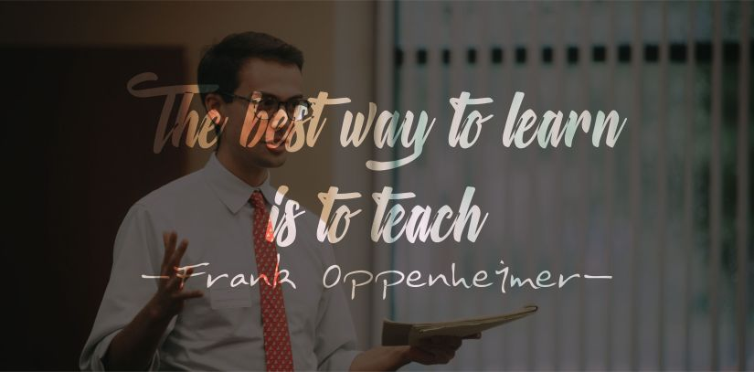 The Best Way to Learn is to Teach